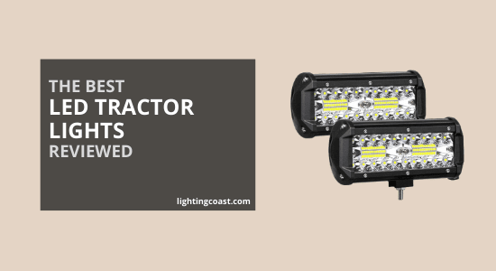 The Best LED Tractor Lights to Work Safely in Dark