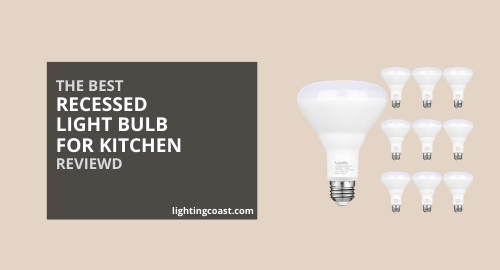 7 Best Recessed Light Bulbs for Kitchen – Reviews & Comparison