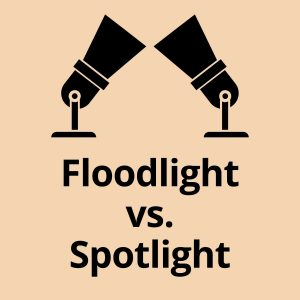 Floodlight vs Spotlight